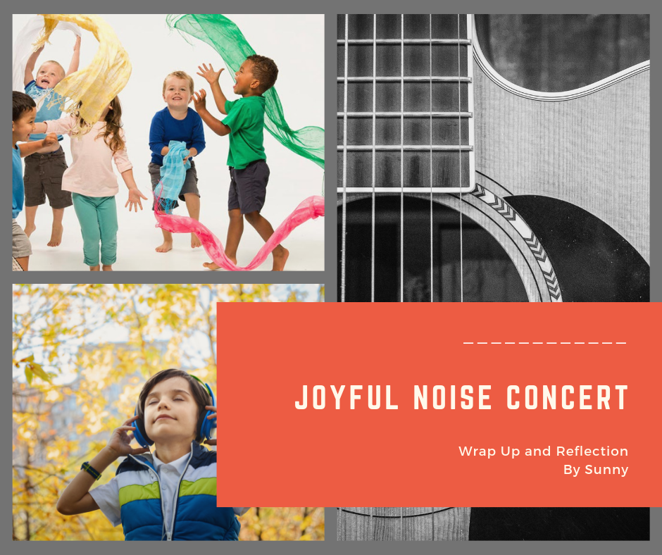 "Text reading ""Joyful Noise Concert: Wrap Up and Reflection By Sunny"" with collage of three images including children dancing with scarves, a boy wearing headphones, and a guitar."